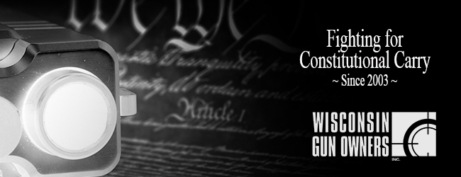 Wisconsin Gun Owners, Inc. - Fighting for Constitutional Carry in Wisconsin Since 2003!